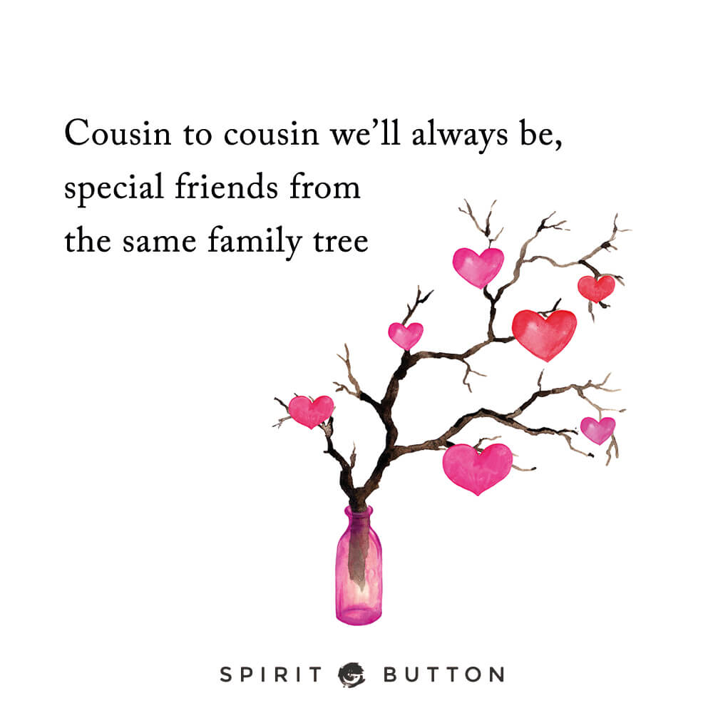 Cousin To Cousin Weu0027ll Always Be, Special Friends From The Same Family Tree
