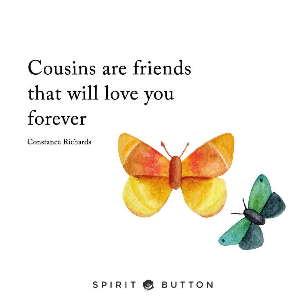 31 Beautiful Cousins Quotes On Family And Friendship Spirit Button