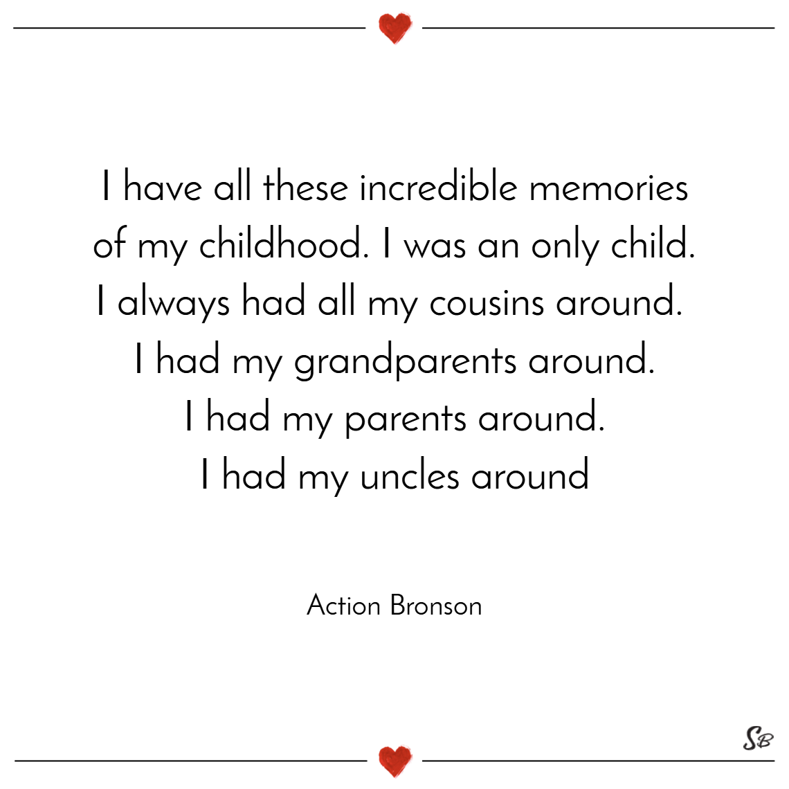 I have all these incredible memories of my childhood.