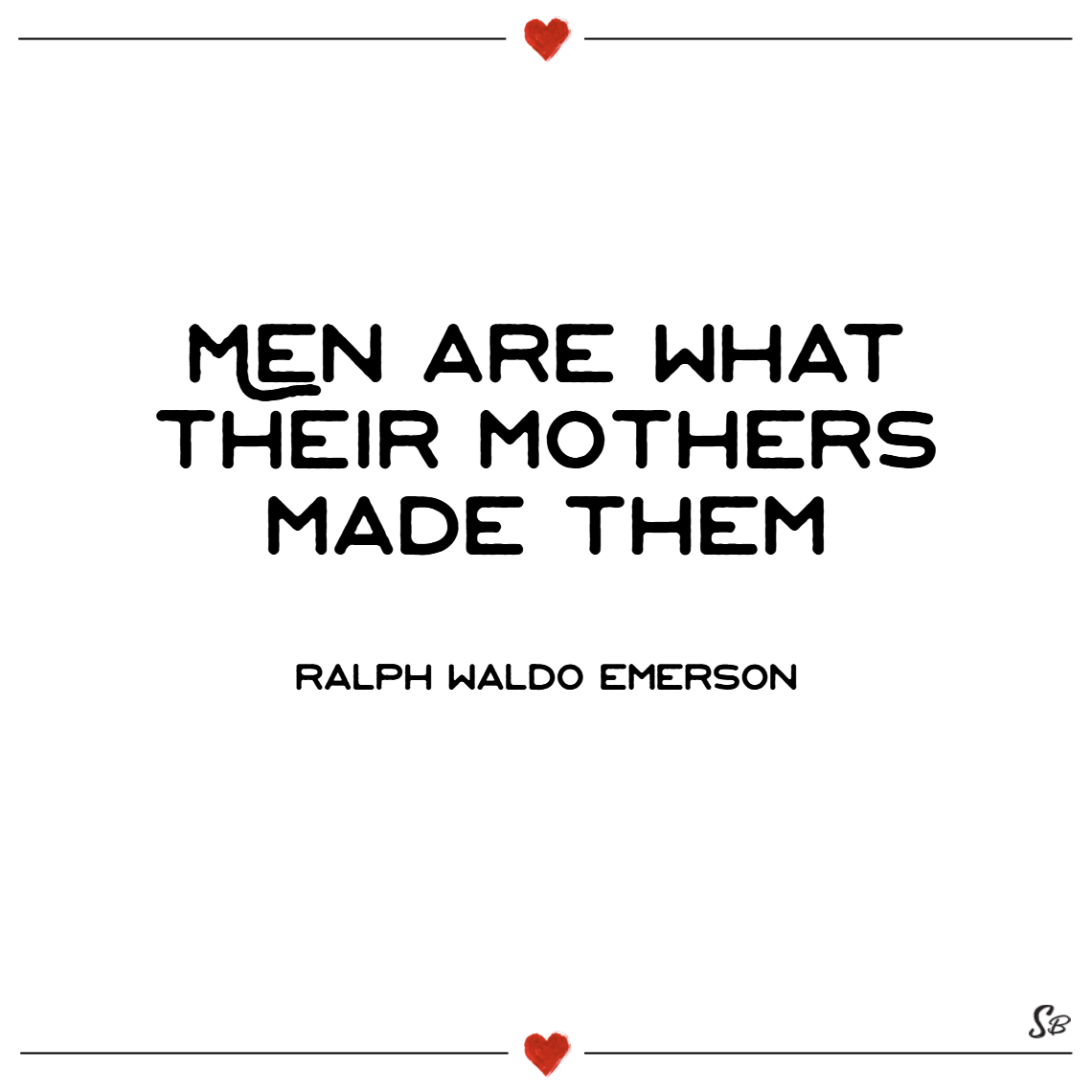 Men are what their mothers made them. – ralph waldo emerson Mother and son quotes