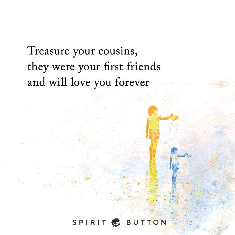 Treasure Your Cousins They Were Your First Friends And Will Love
