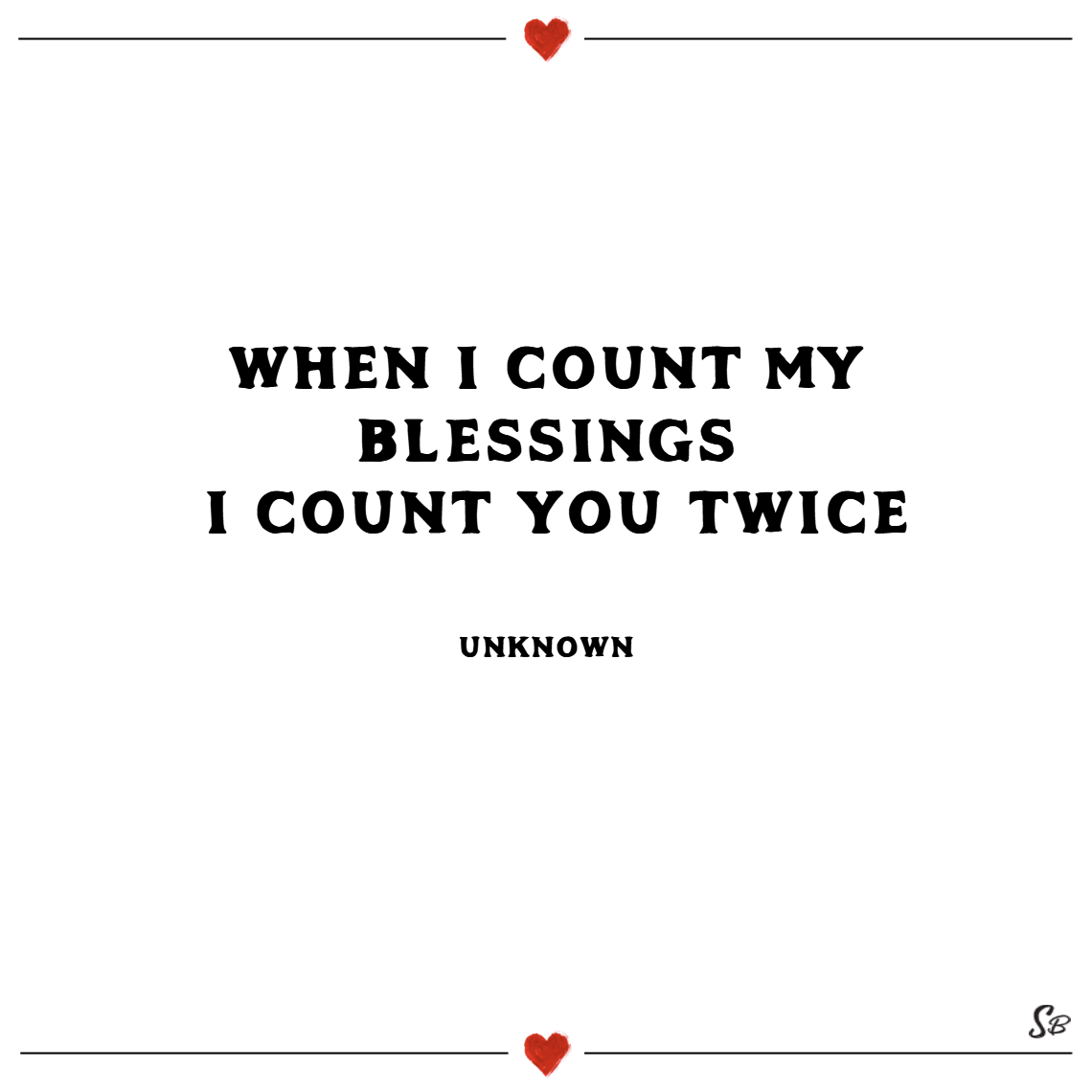 When i count my blessings i count you twice. – unknown