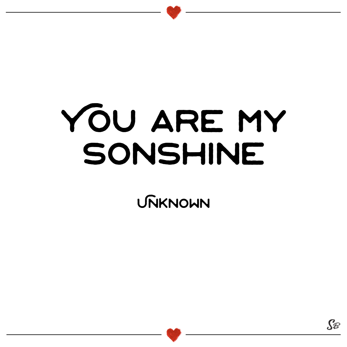 You are my sonshine. – unknown