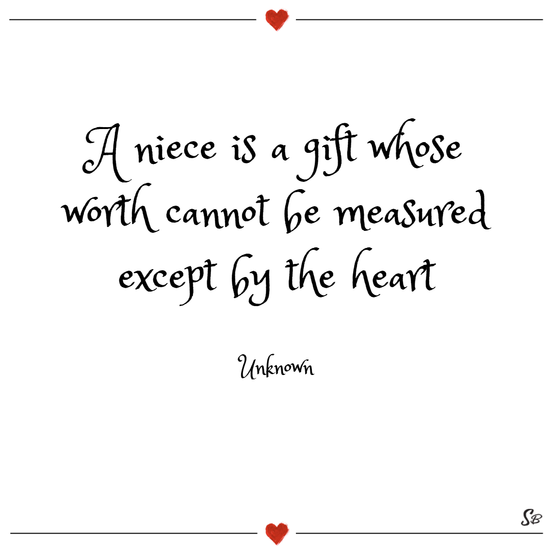 A niece is a gift whose worth cannot be measured except by the heart. – unknown niece quotes