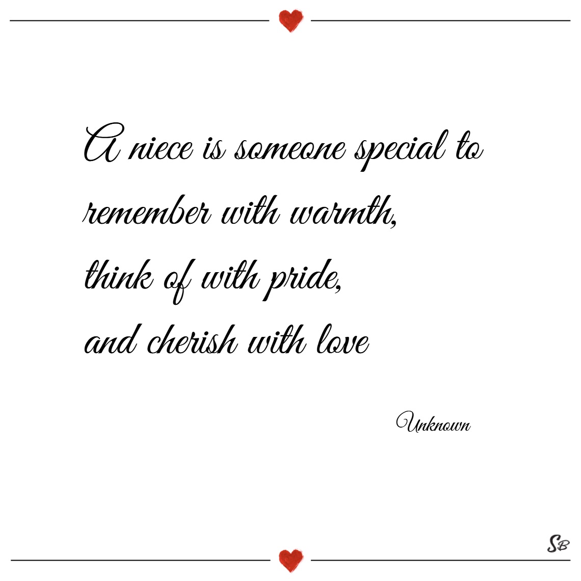A niece is someone special to remember with warmth, think of with pride, and cherish with love. – unknown niece quotes
