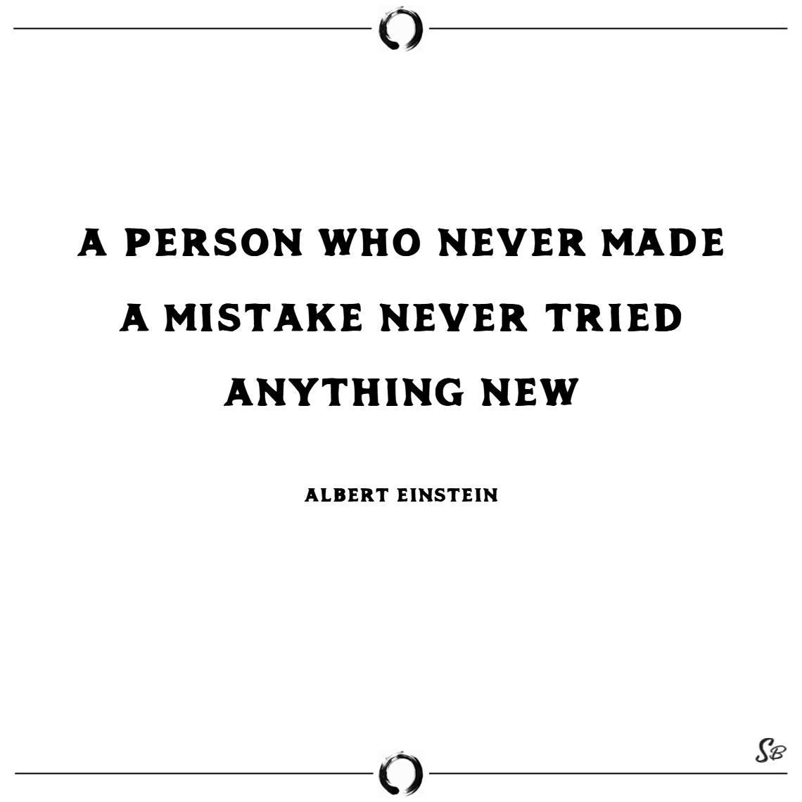 A person who never made a mistake never tried anything new. – albert einstein change quotes