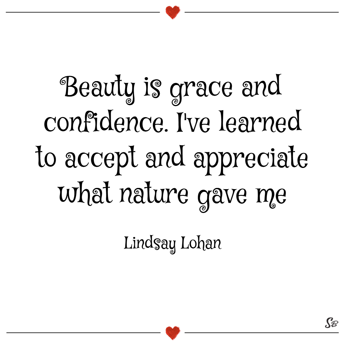 Beauty is grace and confidence. i've learned to accept and appreciate what nature gave me. – lindsay lohan