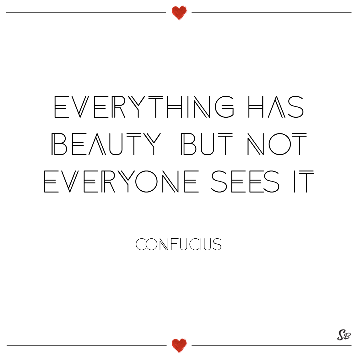 Everything has beauty, but not everyone sees it. – confucius Beauty quotes