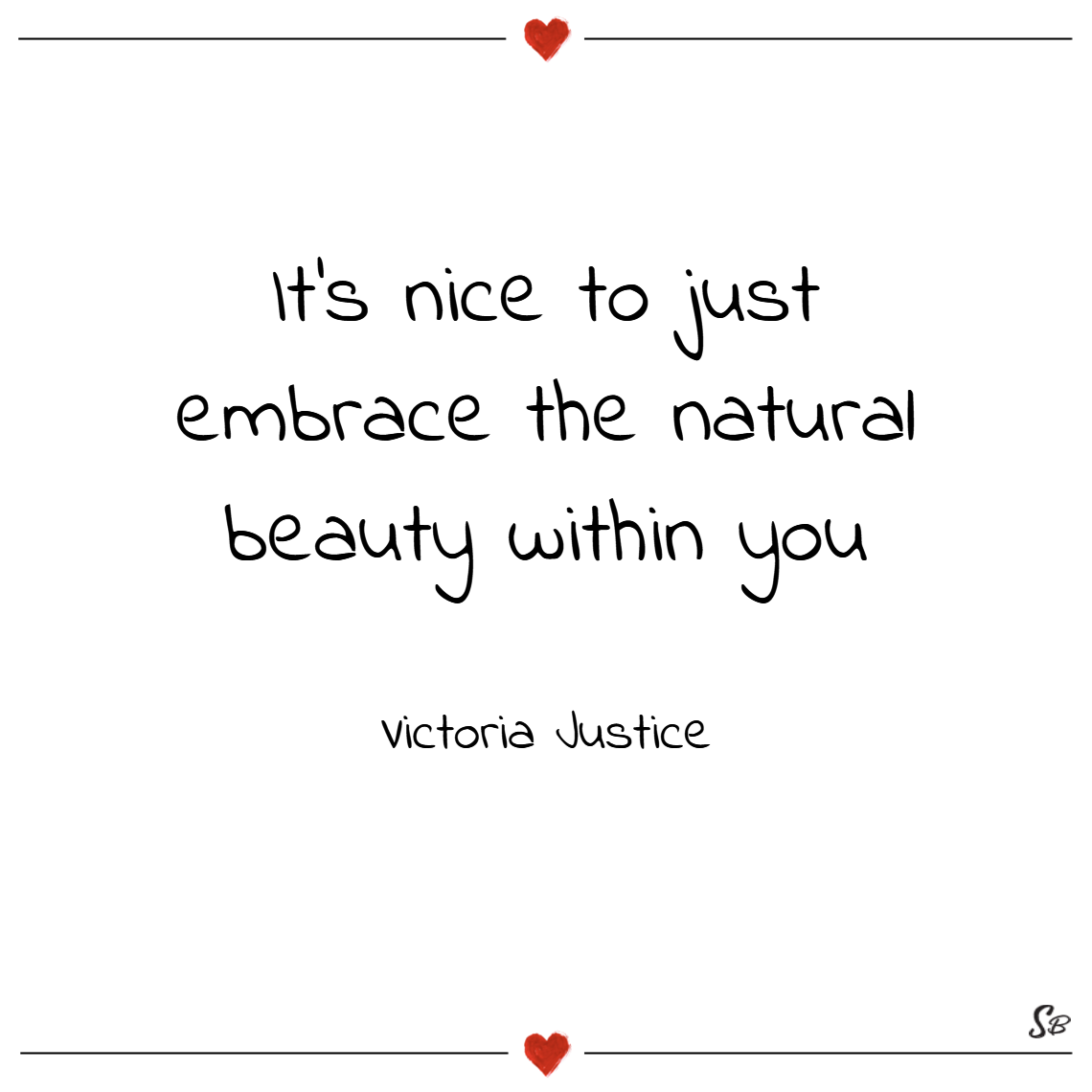 It's nice to just embrace the natural beauty within you. – victoria justice