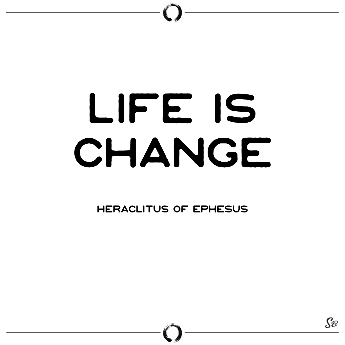 Life is change. – heraclitus of ephesus change quotes