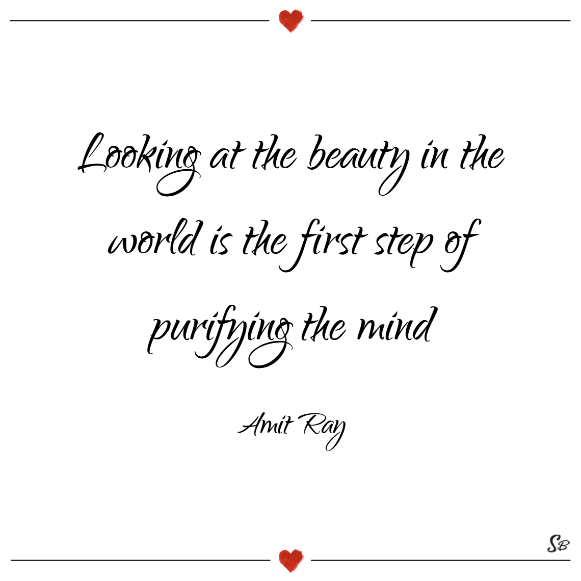 Looking at the beauty in the world is the first step of purifying the mind. – amit ray Beauty quotes