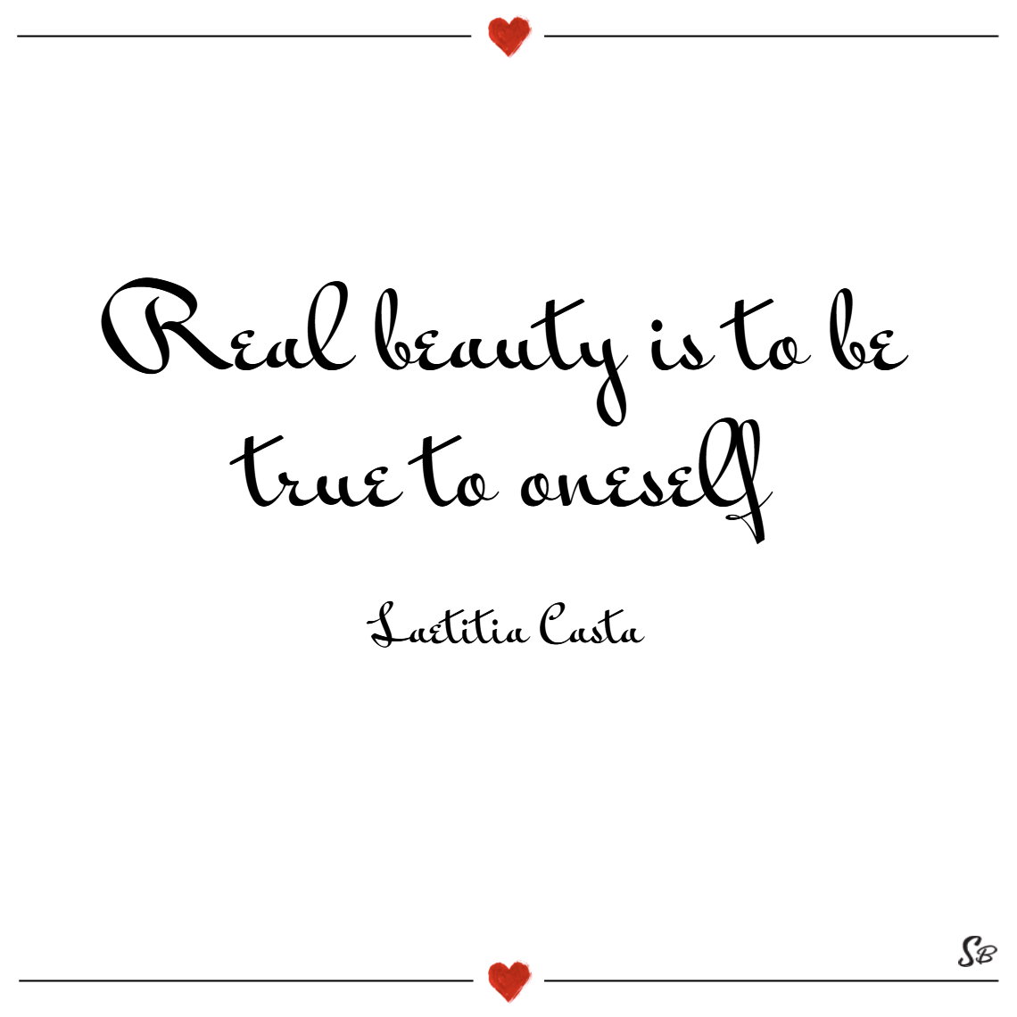 Real beauty is to be true to oneself. – laetitia casta Beauty quotes