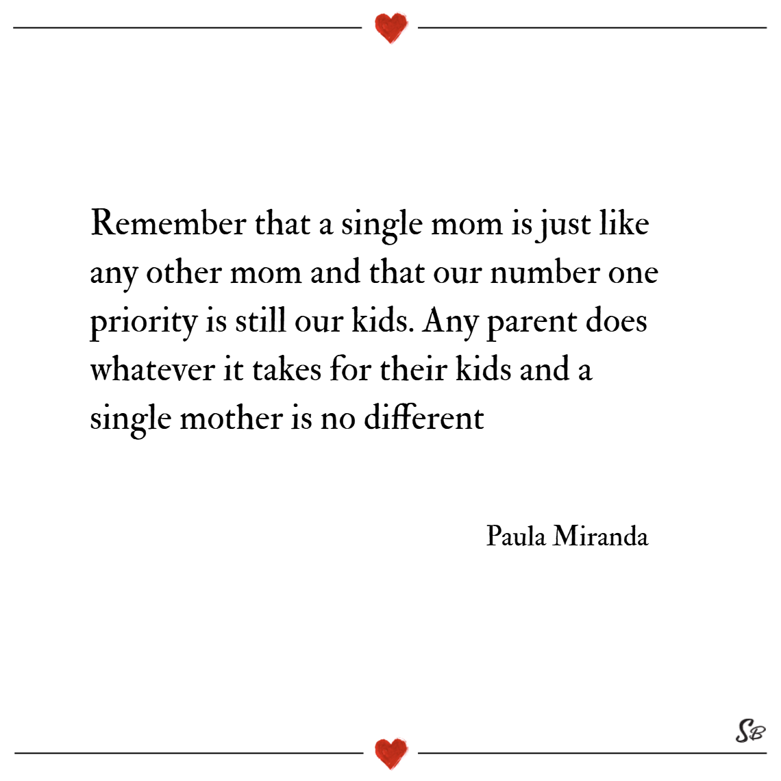 Remember that a single mom is just like any other mom and that our