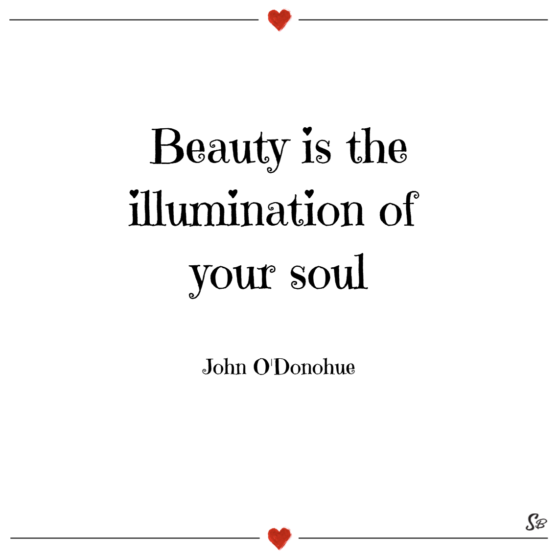 Eauty is the illumination of your soul. – john o'donohue Beauty quotes