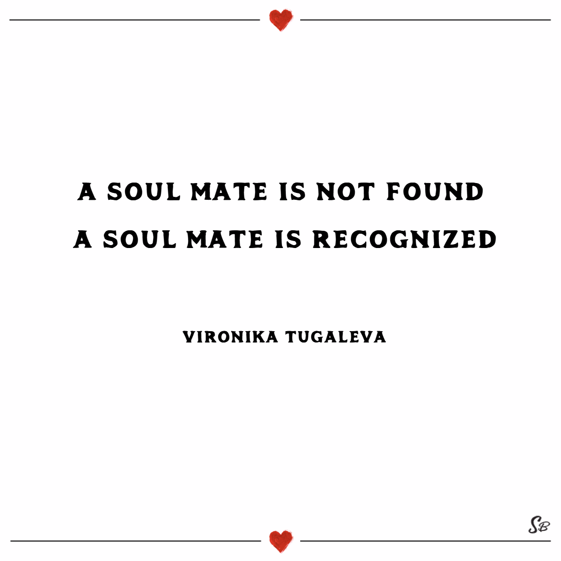 A soul mate is not found. a soul mate is recognized. – vironika tugaleva