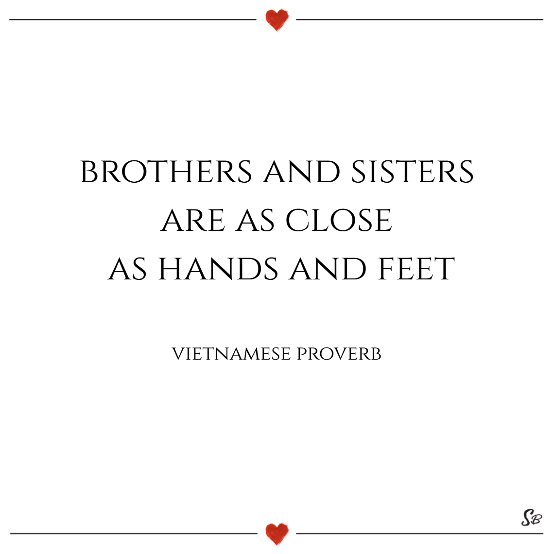 Brothers and sisters are as close as hands and feet. – vietnamese proverb Brother and sister quotes