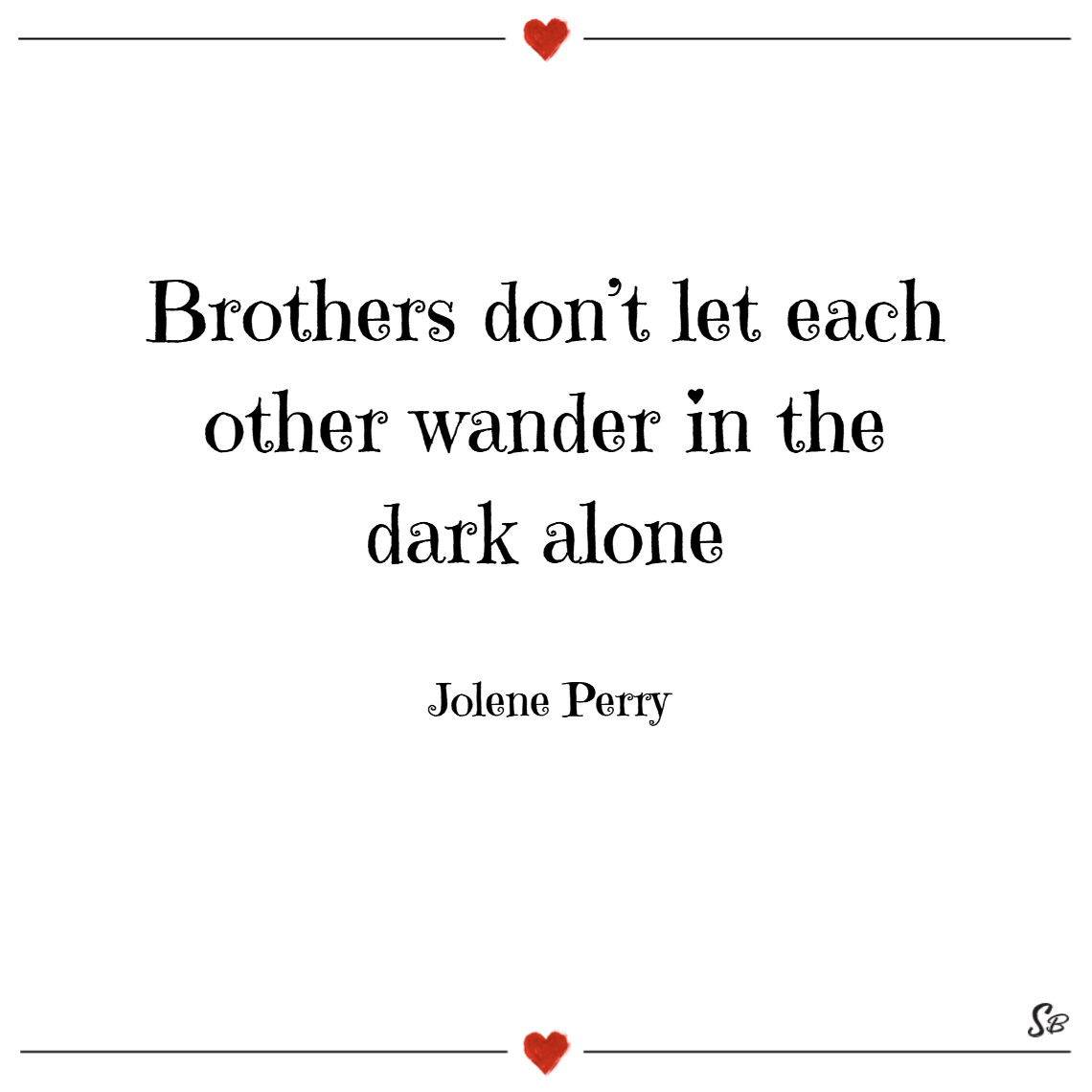 Brothers don't let each other wander in the dark alone. – jolene perry (2)