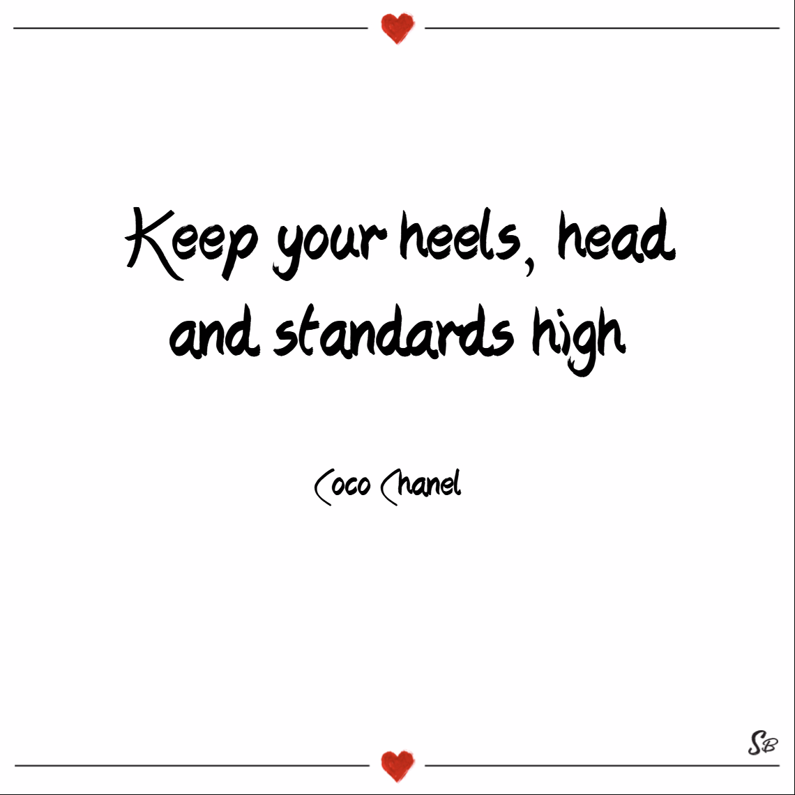 Keep your heels, head and standards high. – coco chanel Keep your head up quotes