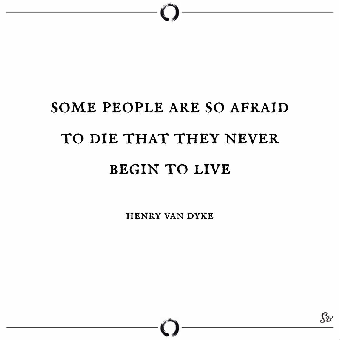 Some people are so afraid to die that they never begin to live. – henry van dyke death quotes