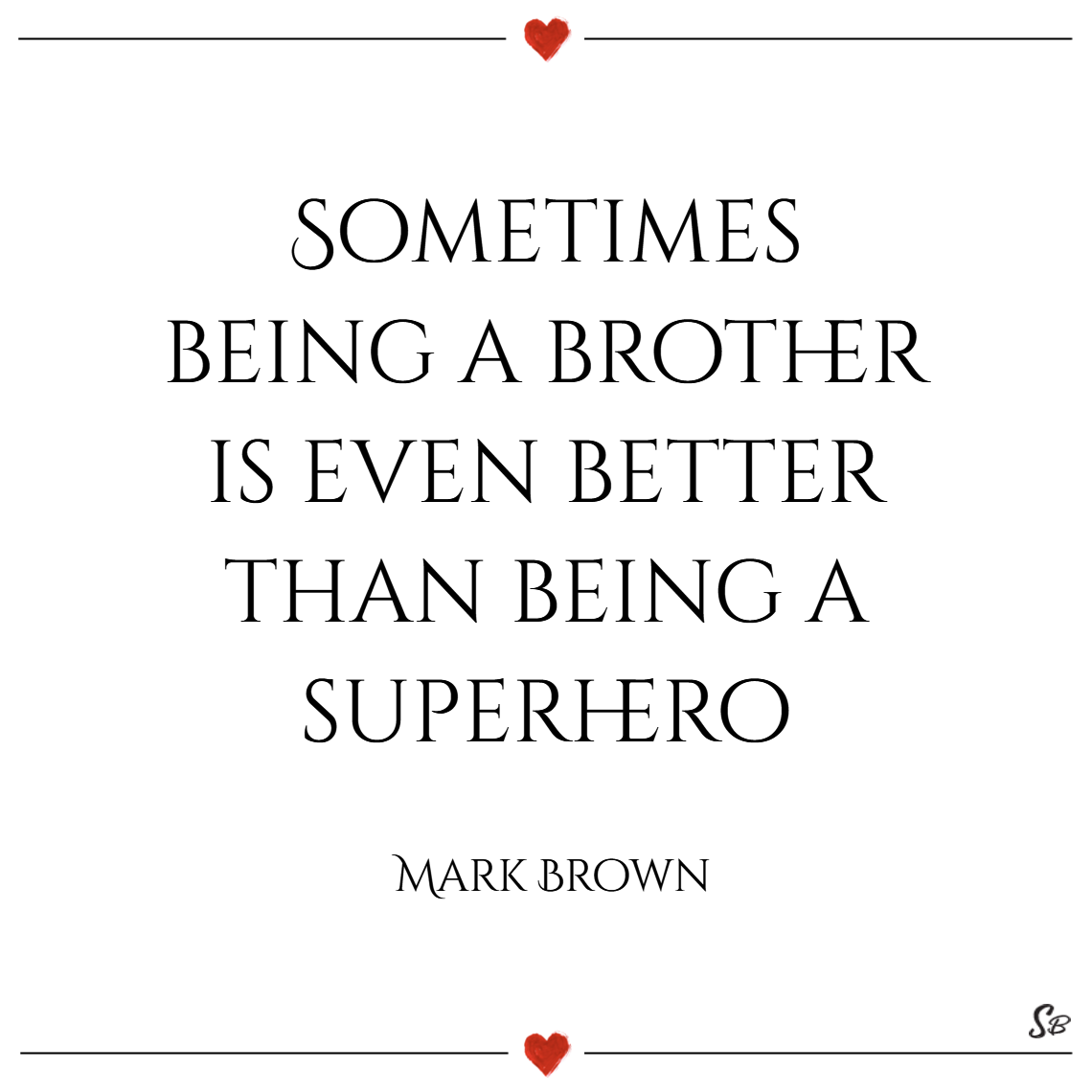 Sometimes being a brother is even better than being a superhero. – marc brown (1)