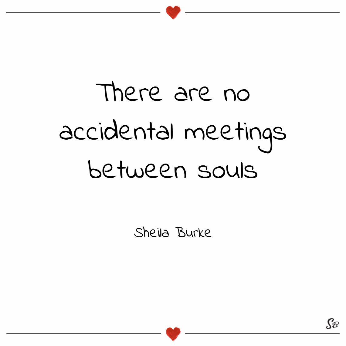 There are no accidental meetings between souls. – sheila burke soulmate quotes