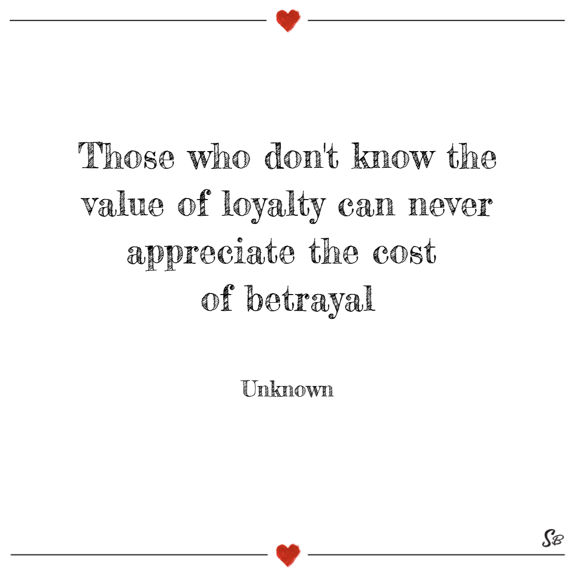 Quotes About Loyalty And Betrayal Those Who Don't Know The Value Of Loyalty Can Never Appreciate The