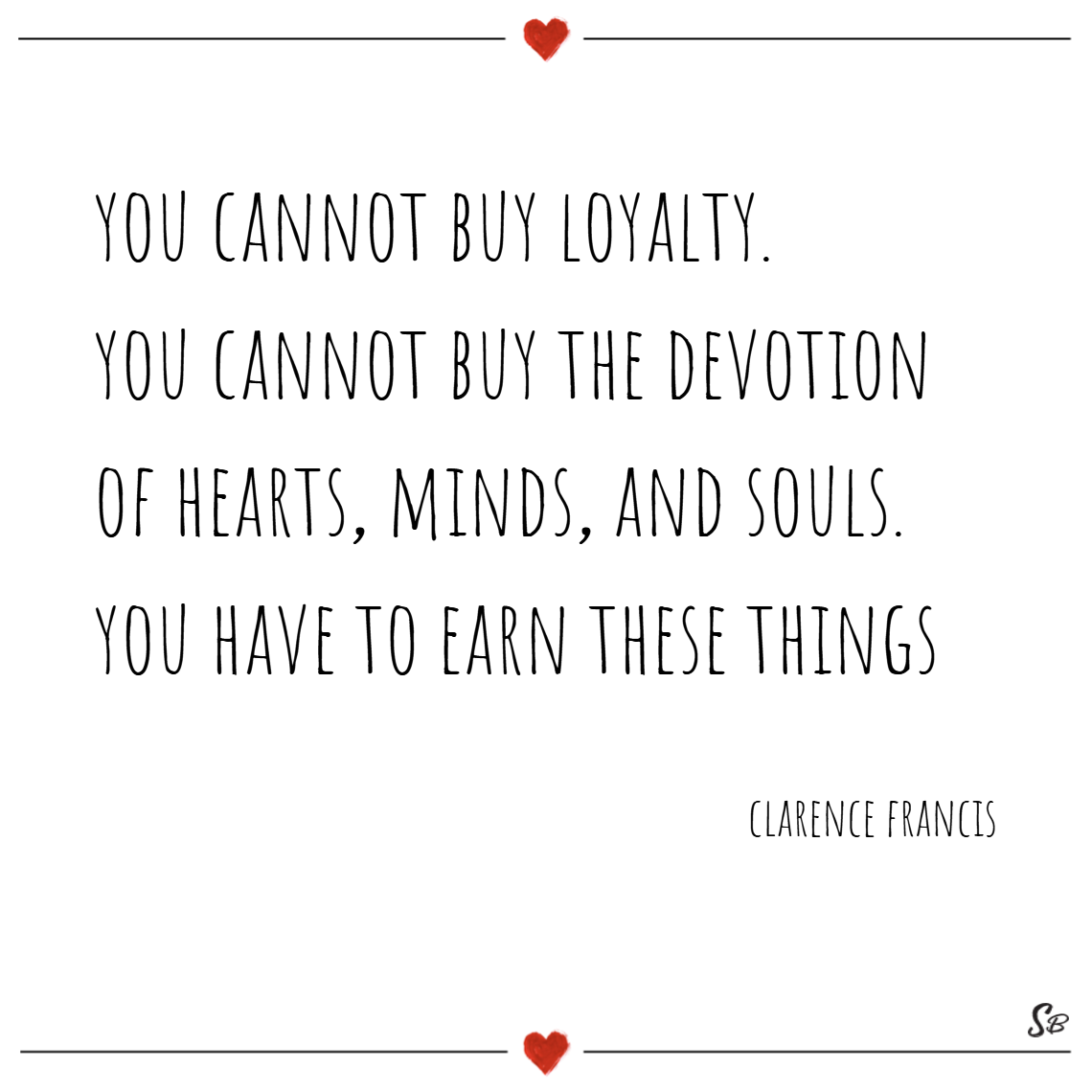You Cannot Buy Loyalty; You Cannot Buy The Devotion Of Hearts, Minds, And