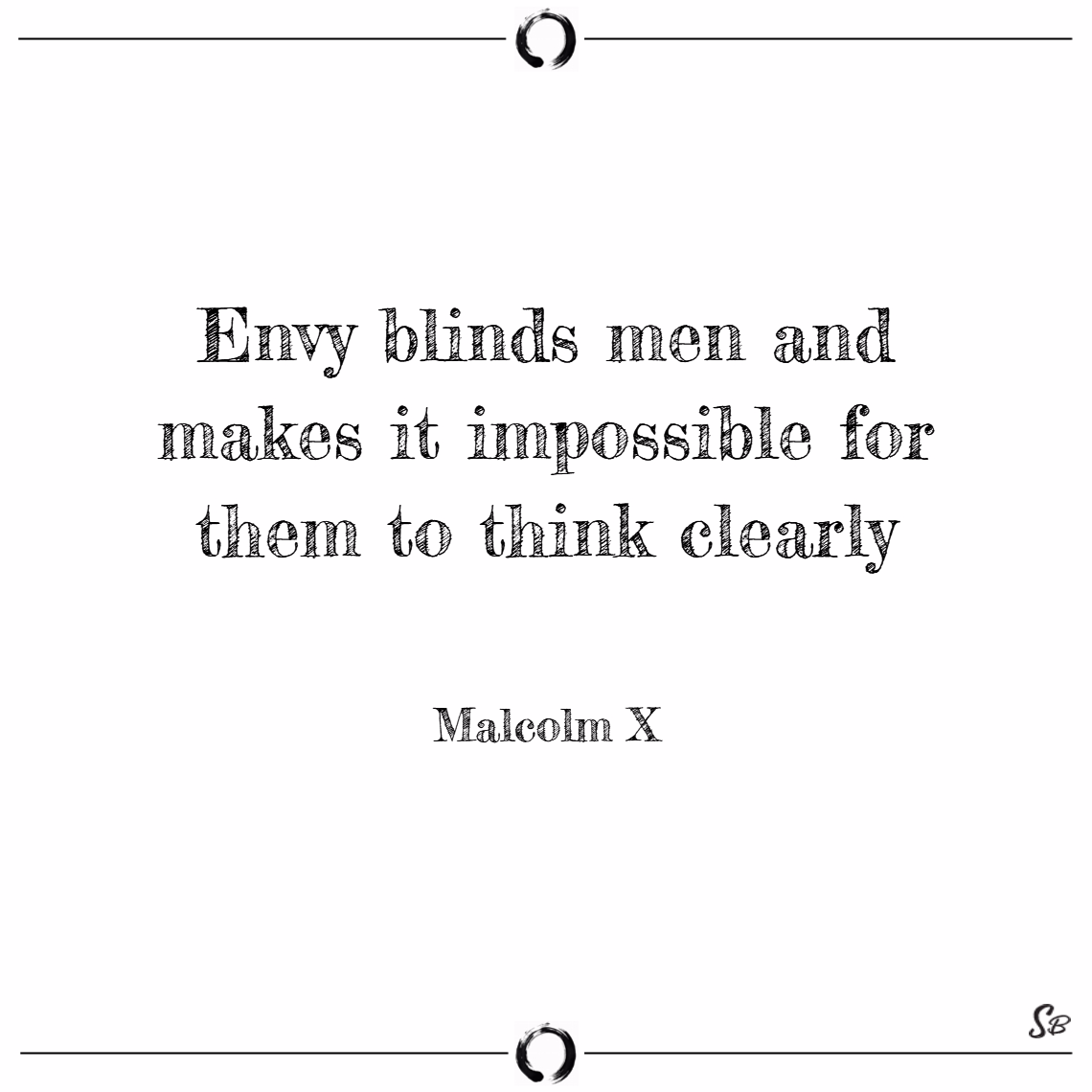Envy blinds men and makes it impossible for them to think clearly. – malcolm x Envy quotes