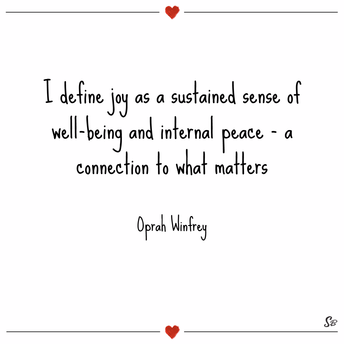 I define joy as a sustained sense of well being and internal peace a connection to what matters. – oprah winfrey