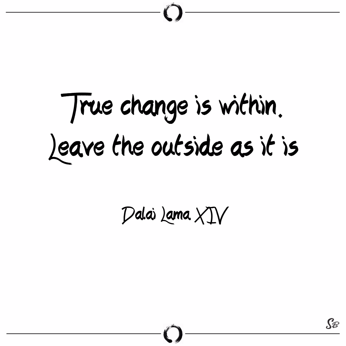 True change is within. leave the outside as it is. – dalai lama xiv Buddhism quotes