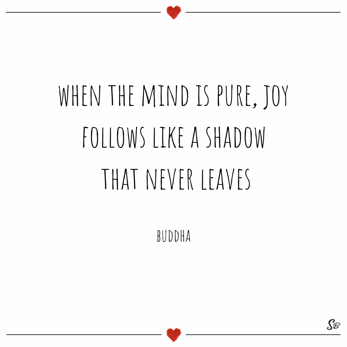 When the mind is pure, joy follows like a shadow that never leaves. – buddha joy quotes