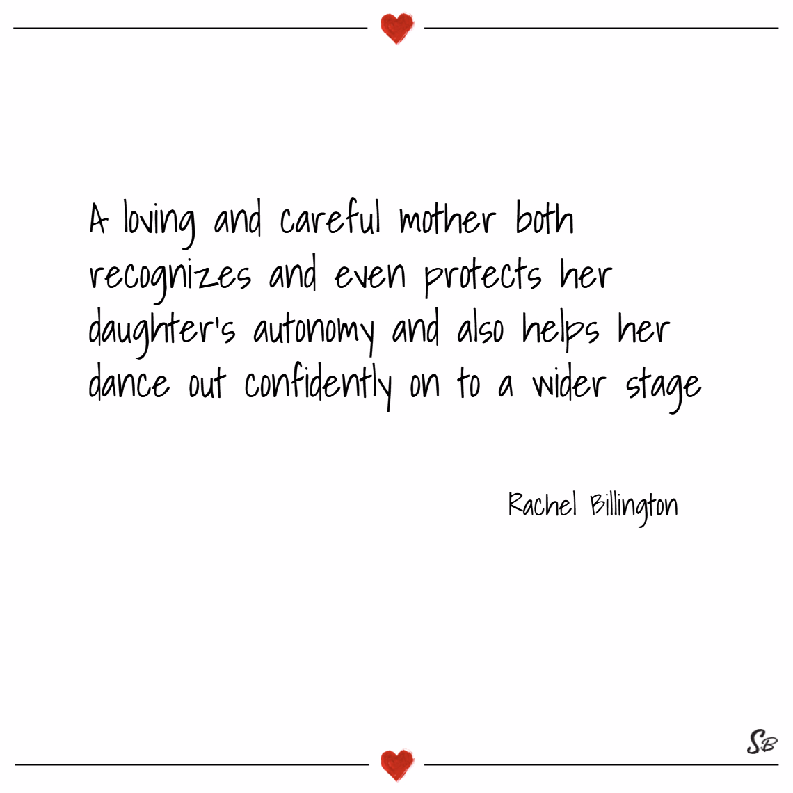 A loving and careful mother both recognizes and even protects her daughter's autonomy and also helps her dance out confidently on to a wider stage. – rachel billington