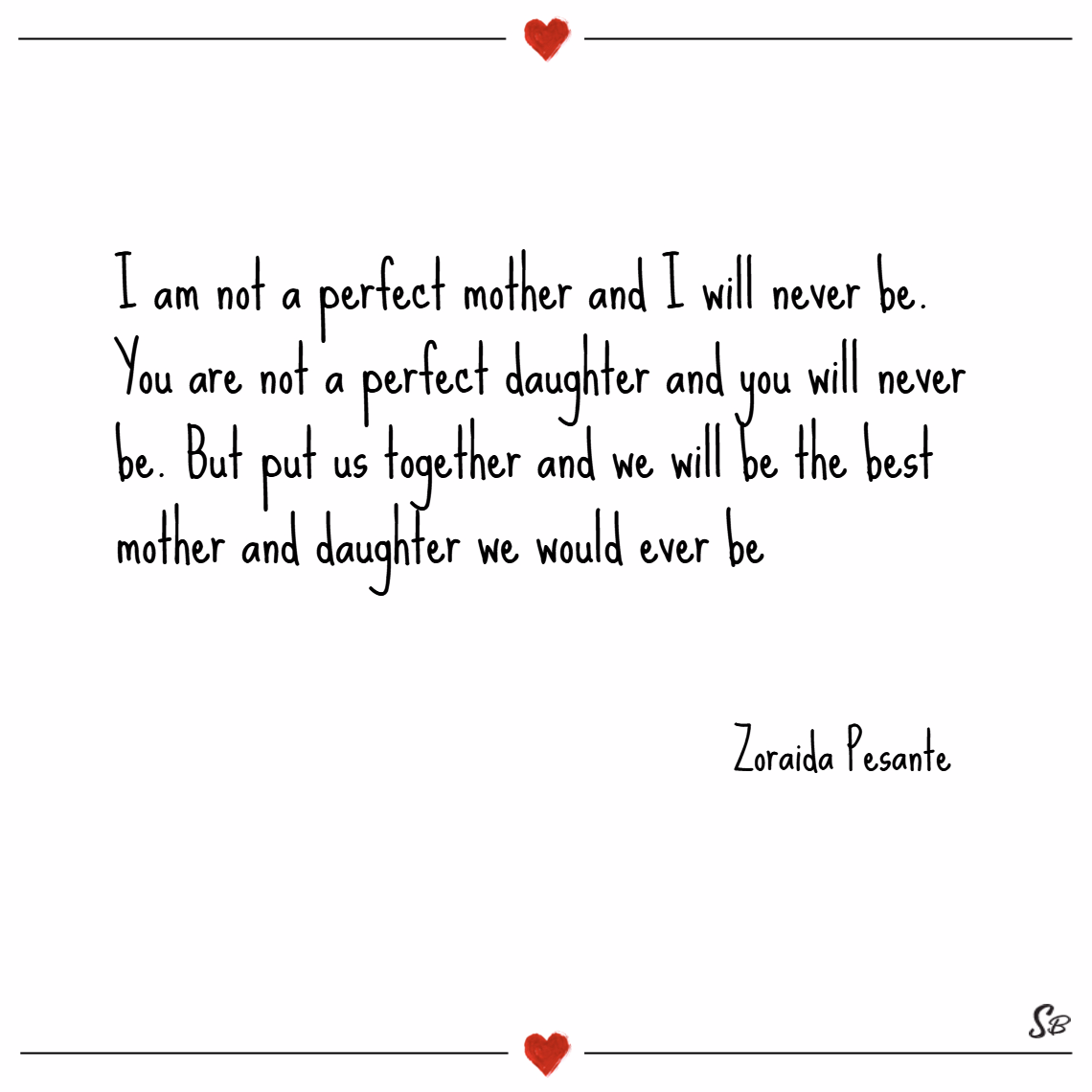 I am not a perfect mother and i will never be. – zoraida pesante