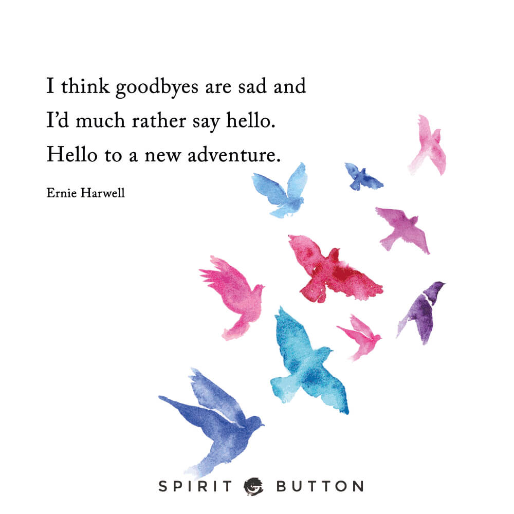 New Adventure Quotes I think goodbyes are sad and i'd much rather say hello. hello to a  New Adventure Quotes