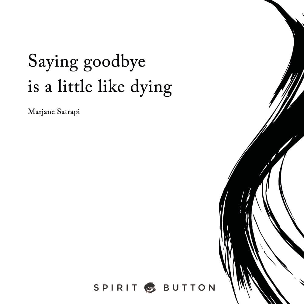 Goodbye farewell quotes - Saying Goodbye Is A Little Like Dying Marjane Satrapi