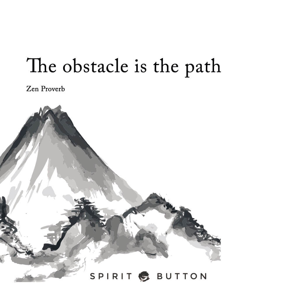 The obstacle is the path. – zen proverb .jpg