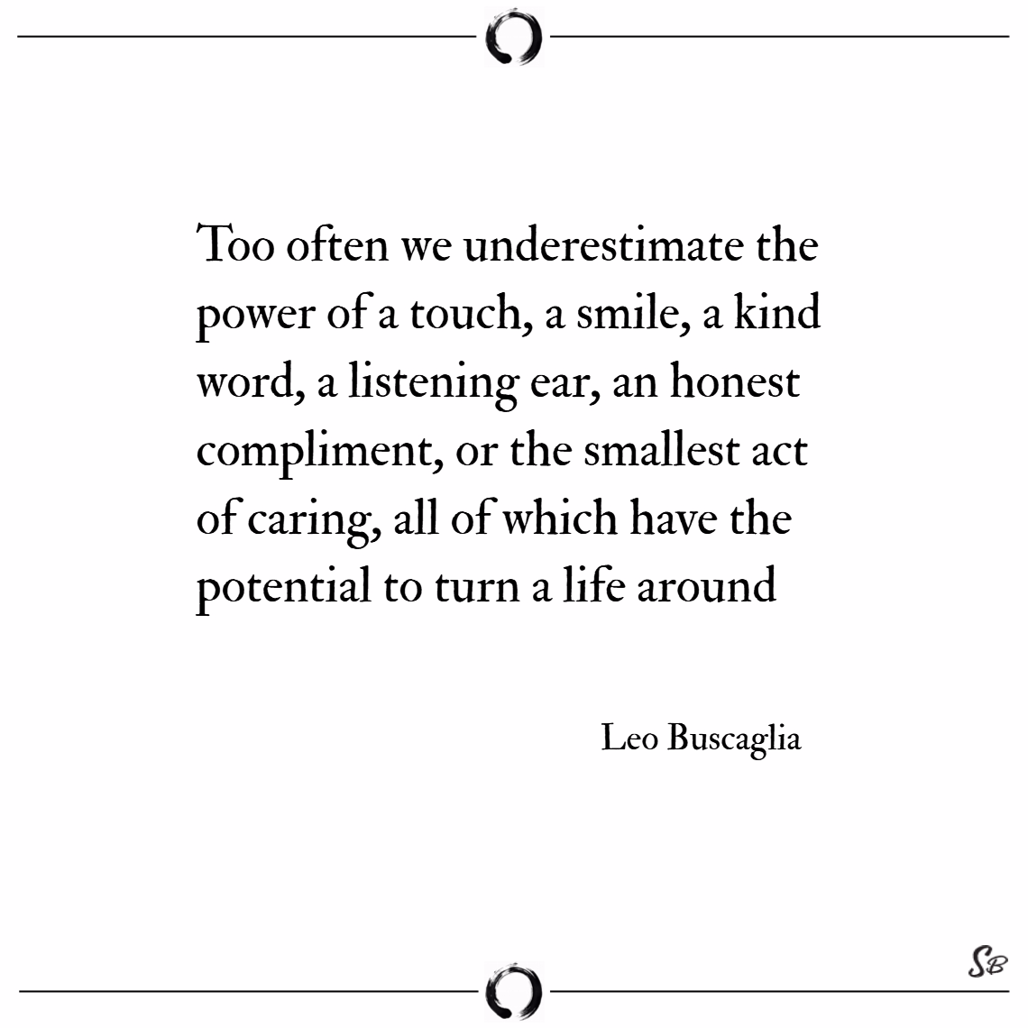 Too often we underestimate the power of a touch, a smile, a kind word – leo buscaglia