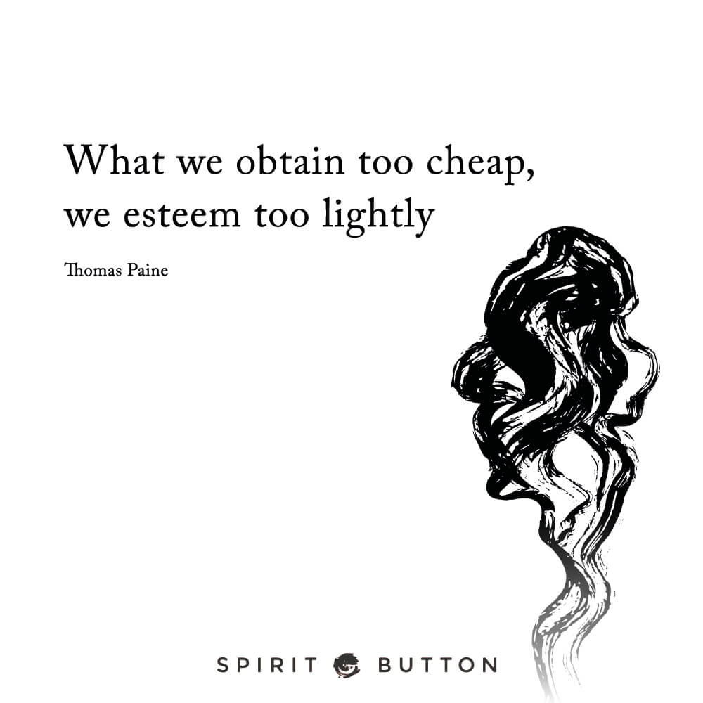 what we obtain too cheap we esteem too lightly essay What we obtain too cheap, we esteem too lightly it is dearness only that gives every thing its value.