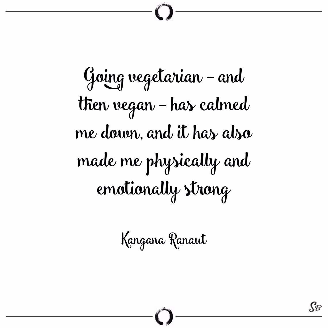 Oing vegetarian and then vegan has calmed me down, and it has also made me