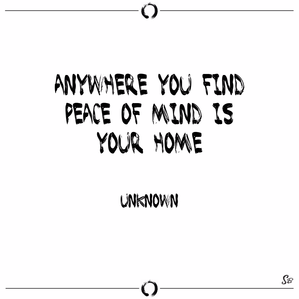 Anywhere you find peace of mind is your home! – me