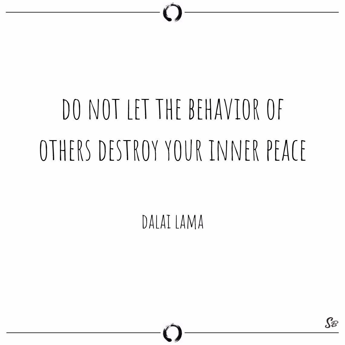 Do not let the behavior of others destroy your inner peace - peace of mind quotes