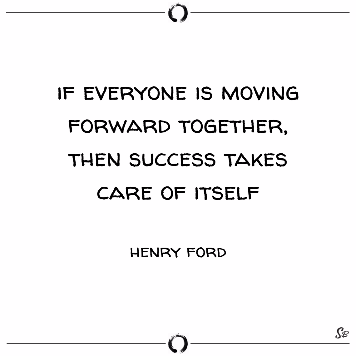 If everyone is moving forward together, then succe