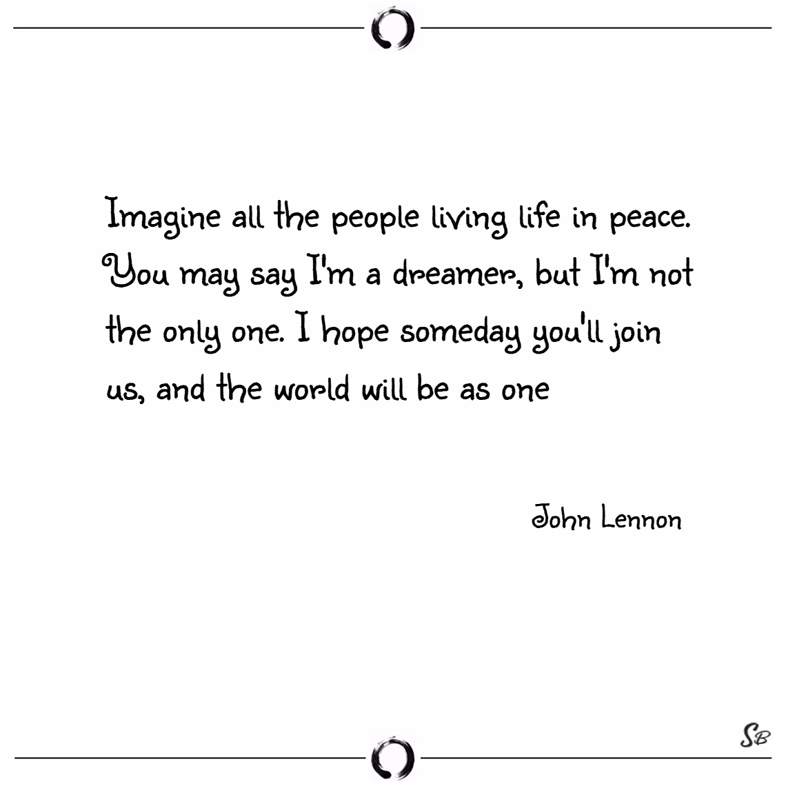 Imagine all the people living life in peace. you m