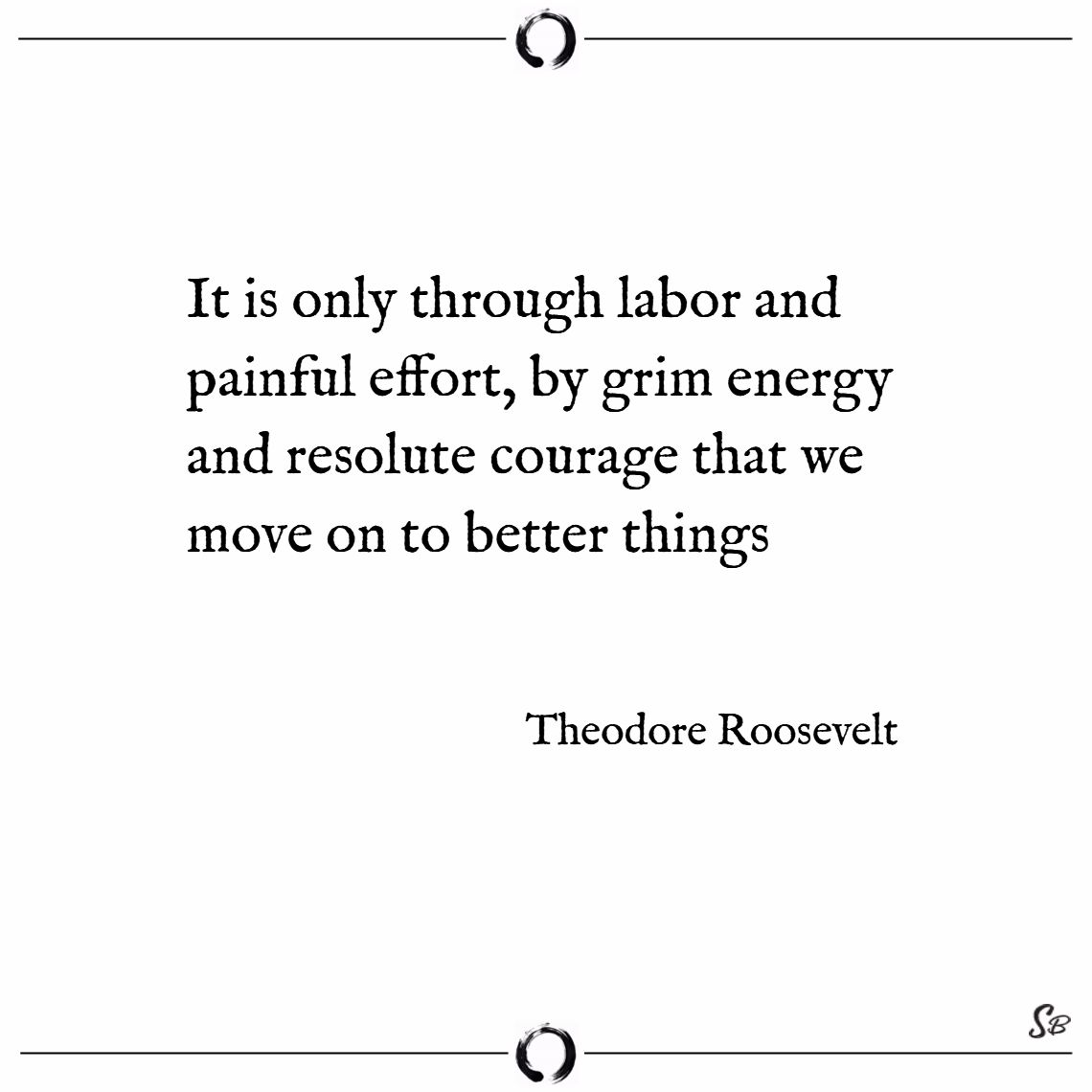 It is only through labor and painful effort, by gr