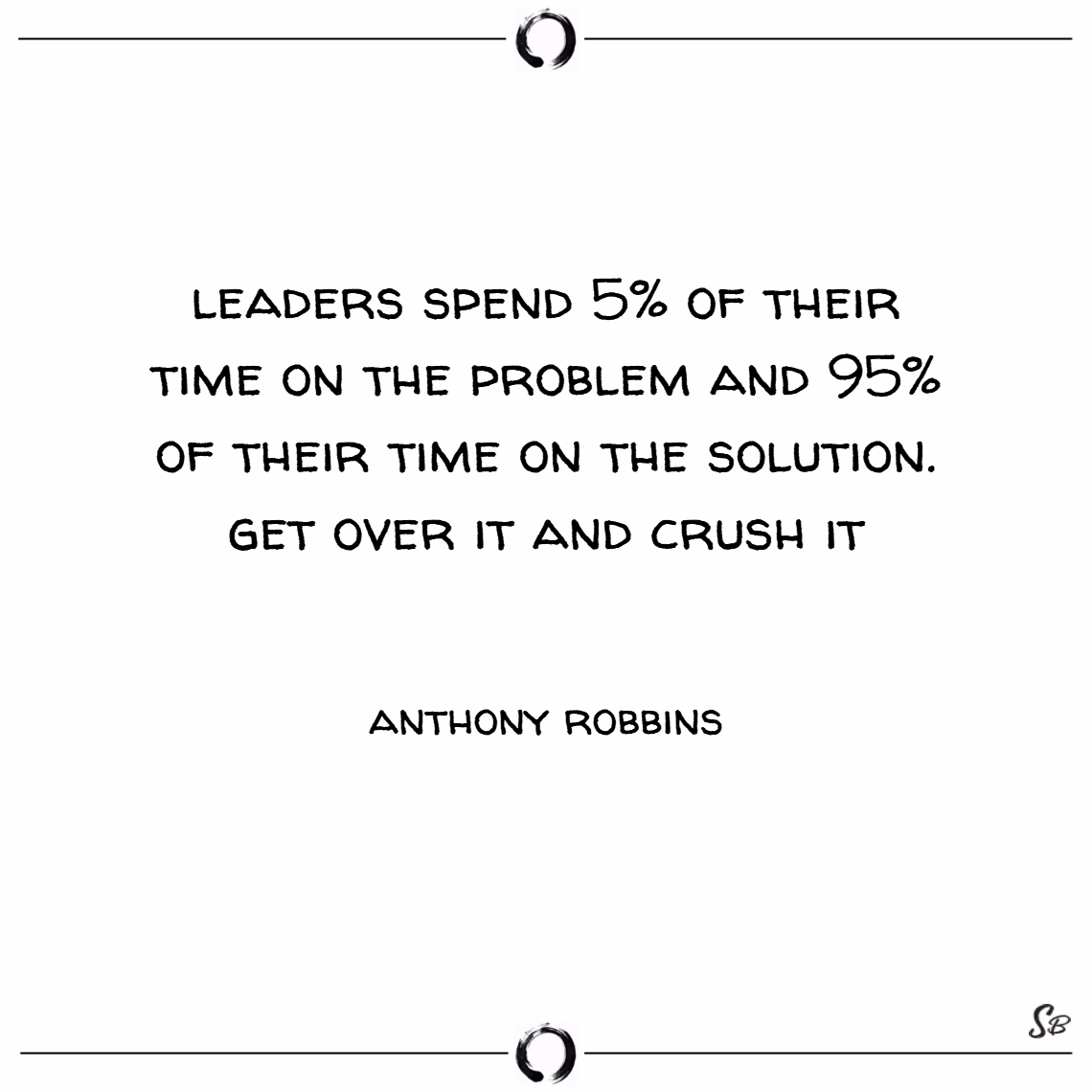 Leaders spend 5% of their time on the problem and