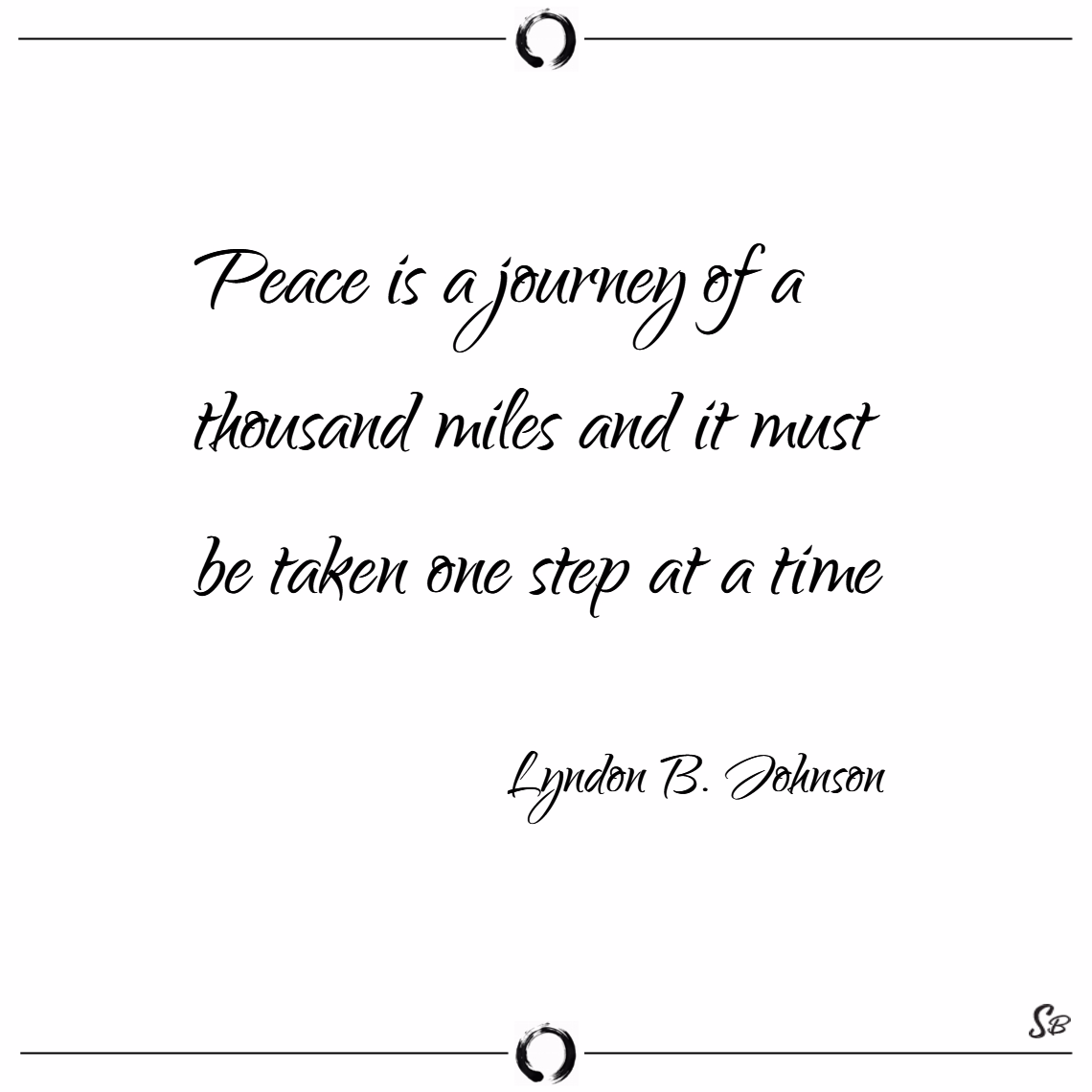 Peace is a journey of a thousand miles and it must