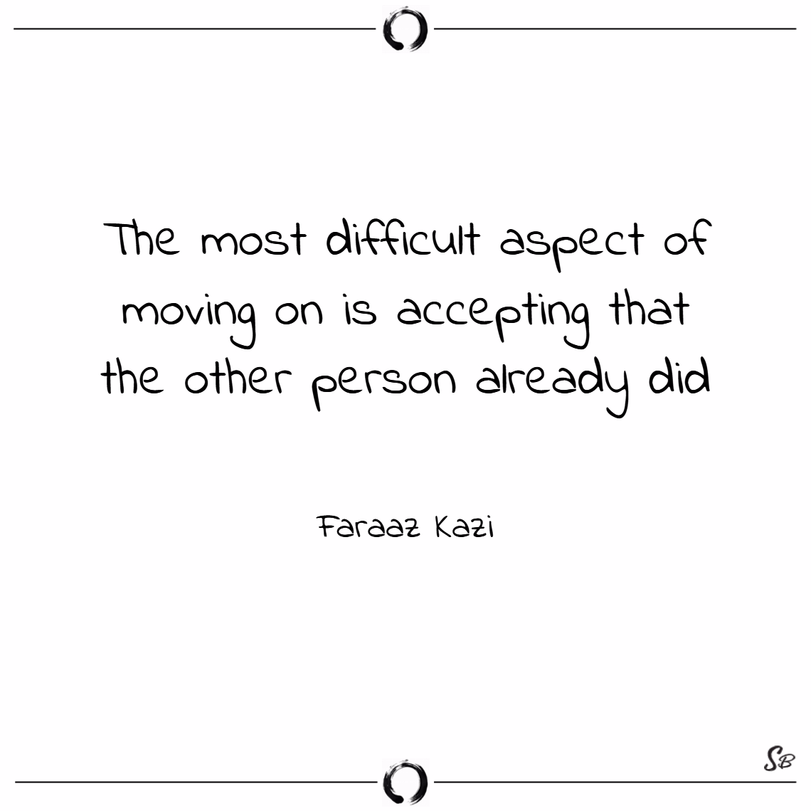 The most difficult aspect of moving on is acceptin