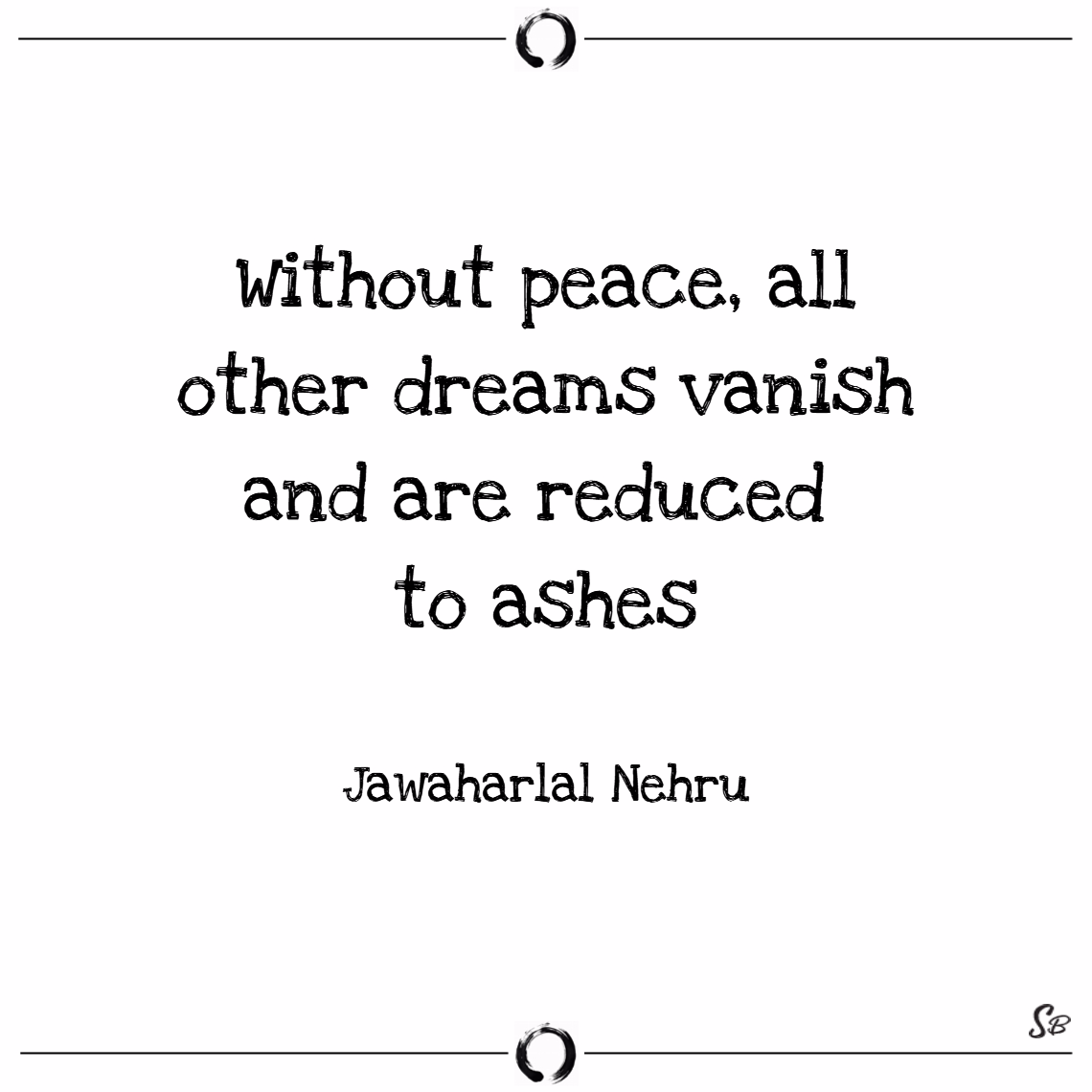 Without peace, all other dreams vanish and are red