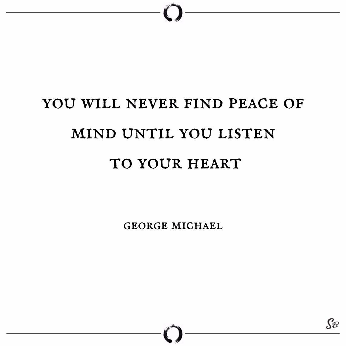 You'll never find peace of mind until you listen - peace of mind quotes