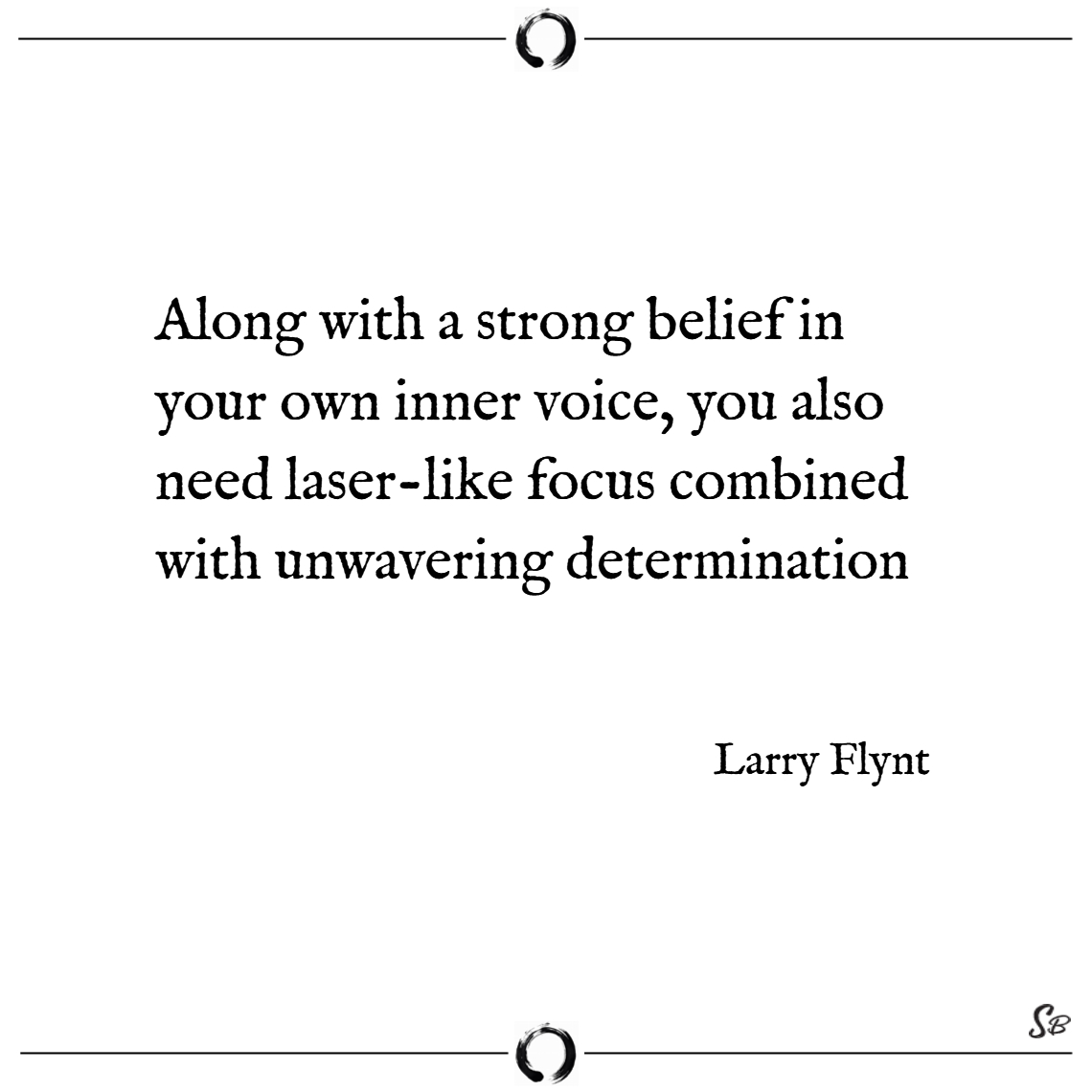 Along with a strong belief in your own inner voice